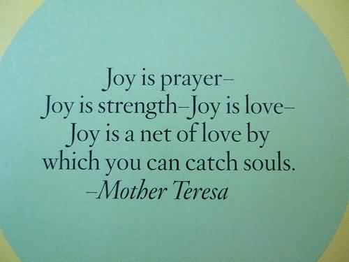 joy-is-prayer-joy-is-strength-joy-is-life-joy-is-a-net-of-love